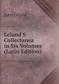 Книга под заказ: «Leland'S Collectanea in Six Volumes (Latin Edition)»