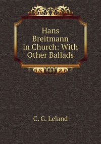 Hans Breitmann in Church: With Other Ballads, C. G. Leland обложка-превью