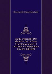 Книга под заказ: «Traité Descriptif Des Maladies De La Peau, Symptomatologie Et Anatomie Pathologique (French Edition)»