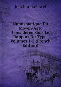 Книга под заказ: «Numismatique Du Moyen-Âge: Considérée Sous Le Rapport Du Type, Volumes 1-2 (French Edition)»