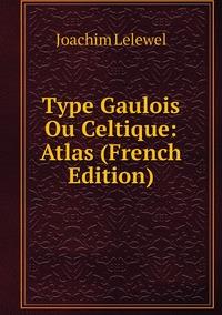 Книга под заказ: «Type Gaulois Ou Celtique: Atlas (French Edition)»