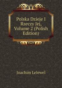 Книга под заказ: «Polska Dzieje I Rzeczy Jej, Volume 2 (Polish Edition)»