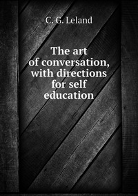 Книга под заказ: «The art of conversation, with directions for self education»