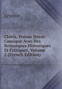 Книга под заказ: «Clovis, Poème Héroi-Comique Avec Des Remarques Historiques Et Critiques, Volume 2 (French Edition)»