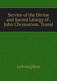Книга под заказ: «Service of the Divine and Sacred Liturgy of . John Chrysostom. Transl»
