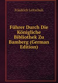 Книга под заказ: «Führer Durch Die Königliche Bibliothek Zu Bamberg (German Edition)»
