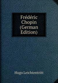 Frédéric Chopin (German Edition), Hugo Leichtentritt обложка-превью