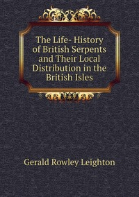 Книга под заказ: «The Life- History of British Serpents and Their Local Distribution in the British Isles»