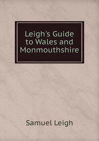 Leigh's Guide to Wales and Monmouthshire, Samuel Leigh обложка-превью