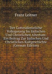 Книга под заказ: «Der Gottesdienstliche Volksgesang Im Jüdischen Und Christlichen Altertum: Ein Beitrag Zur Jüdischen Und Christlichen Kultgeschichte (German Edition)»