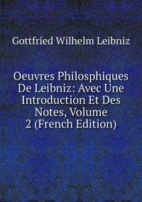 Книга под заказ: «Oeuvres Philosphiques De Leibniz: Avec Une Introduction Et Des Notes, Volume 2 (French Edition)»
