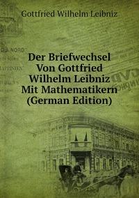 Книга под заказ: «Der Briefwechsel Von Gottfried Wilhelm Leibniz Mit Mathematikern (German Edition)»