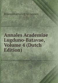 Книга под заказ: «Annales Academiae Lugduno-Batavae, Volume 4 (Dutch Edition)»