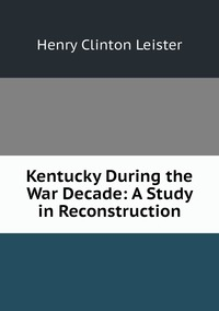 Книга под заказ: «Kentucky During the War Decade: A Study in Reconstruction»