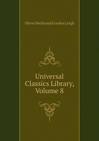 Книга под заказ: «Universal Classics Library, Volume 8»