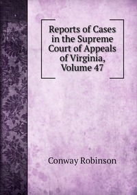 Книга под заказ: «Reports of Cases in the Supreme Court of Appeals of Virginia, Volume 47»