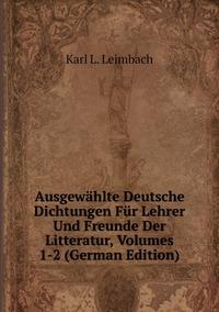 Книга под заказ: «Ausgewählte Deutsche Dichtungen Für Lehrer Und Freunde Der Litteratur, Volumes 1-2 (German Edition)»