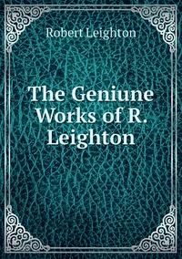 Книга под заказ: «The Geniune Works of R. Leighton»