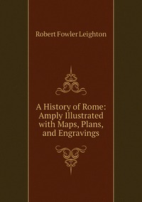 Книга под заказ: «A History of Rome: Amply Illustrated with Maps, Plans, and Engravings»
