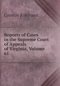 Книга под заказ: «Reports of Cases in the Supreme Court of Appeals of Virginia, Volume 61»