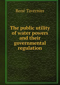 Книга под заказ: «The public utility of water powers and their governmental regulation»