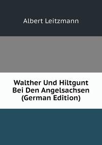 Книга под заказ: «Walther Und Hiltgunt Bei Den Angelsachsen (German Edition)»