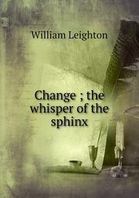 Книга под заказ: «Change ; the whisper of the sphinx»