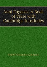 Книга под заказ: «Anni Fugaces: A Book of Verse with Cambridge Interludes»