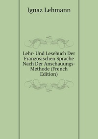 Книга под заказ: «Lehr- Und Lesebuch Der Franzosischen Sprache Nach Der Anschauungs- Methode (French Edition)»