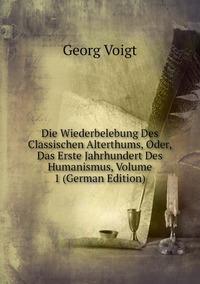 Книга под заказ: «Die Wiederbelebung Des Classischen Alterthums, Oder, Das Erste Jahrhundert Des Humanismus, Volume 1 (German Edition)»