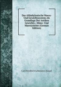 Книга под заказ: «Das Altbabylonische Maess- Und Gewichtssystem Als Grundlage Der Antiken Gewichts-, Münz- Und Maessysteme (German Edition)»