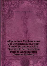 Книга под заказ: «Allgemeiner Mechanismus Des Periodenbaues, Nebst Einem Versuche, an Ihn Eine Kritik Der Deutschen Periode Anzuknüpfen (German Edition)»