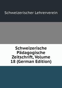 Schweizerische Pädagogische Zeitschrift, Volume 18 (German Edition), Schweizerischer Lehrerverein обложка-превью