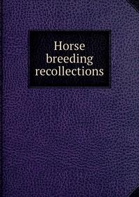 Книга под заказ: «Horse breeding recollections»