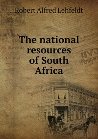 Книга под заказ: «The national resources of South Africa»