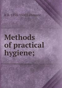 Книга под заказ: «Methods of practical hygiene;»