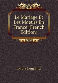 Книга под заказ: «Le Mariage Et Les Moeurs En France (French Edition)»