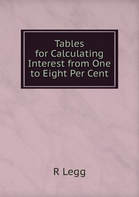 Книга под заказ: «Tables for Calculating Interest from One to Eight Per Cent»
