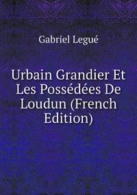 Urbain Grandier Et Les Possédées De Loudun (French Edition), Gabriel Legue обложка-превью