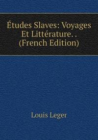 Книга под заказ: «Études Slaves: Voyages Et Littérature. . (French Edition)»