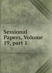 Книга под заказ: «Sessional Papers, Volume 19,part 1»
