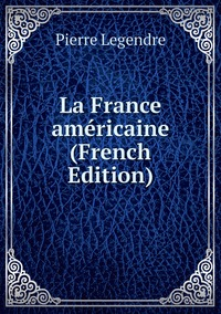 Книга под заказ: «La France américaine (French Edition)»