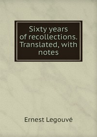 Книга под заказ: «Sixty years of recollections. Translated, with notes»