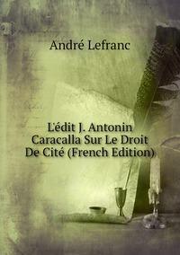 Книга под заказ: «L'édit J. Antonin Caracalla Sur Le Droit De Cité (French Edition)»