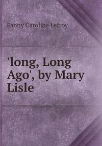 Книга под заказ: «'long, Long Ago', by Mary Lisle»