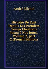 Книга под заказ: «Histoire De L'art Depuis Les Premiers Temps Chrétiens Jusqu'à Nos Jours, Volume 2,part 2 (French Edition)»