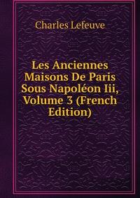 Книга под заказ: «Les Anciennes Maisons De Paris Sous Napoléon Iii, Volume 3 (French Edition)»