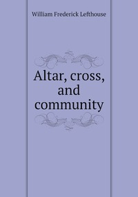 Книга под заказ: «Altar, cross, and community»
