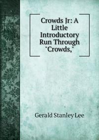 "Книга под заказ: «Crowds Jr: A Little Introductory Run Through ""Crowds,""»"