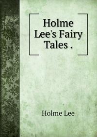 Книга под заказ: «Holme Lee's Fairy Tales .»